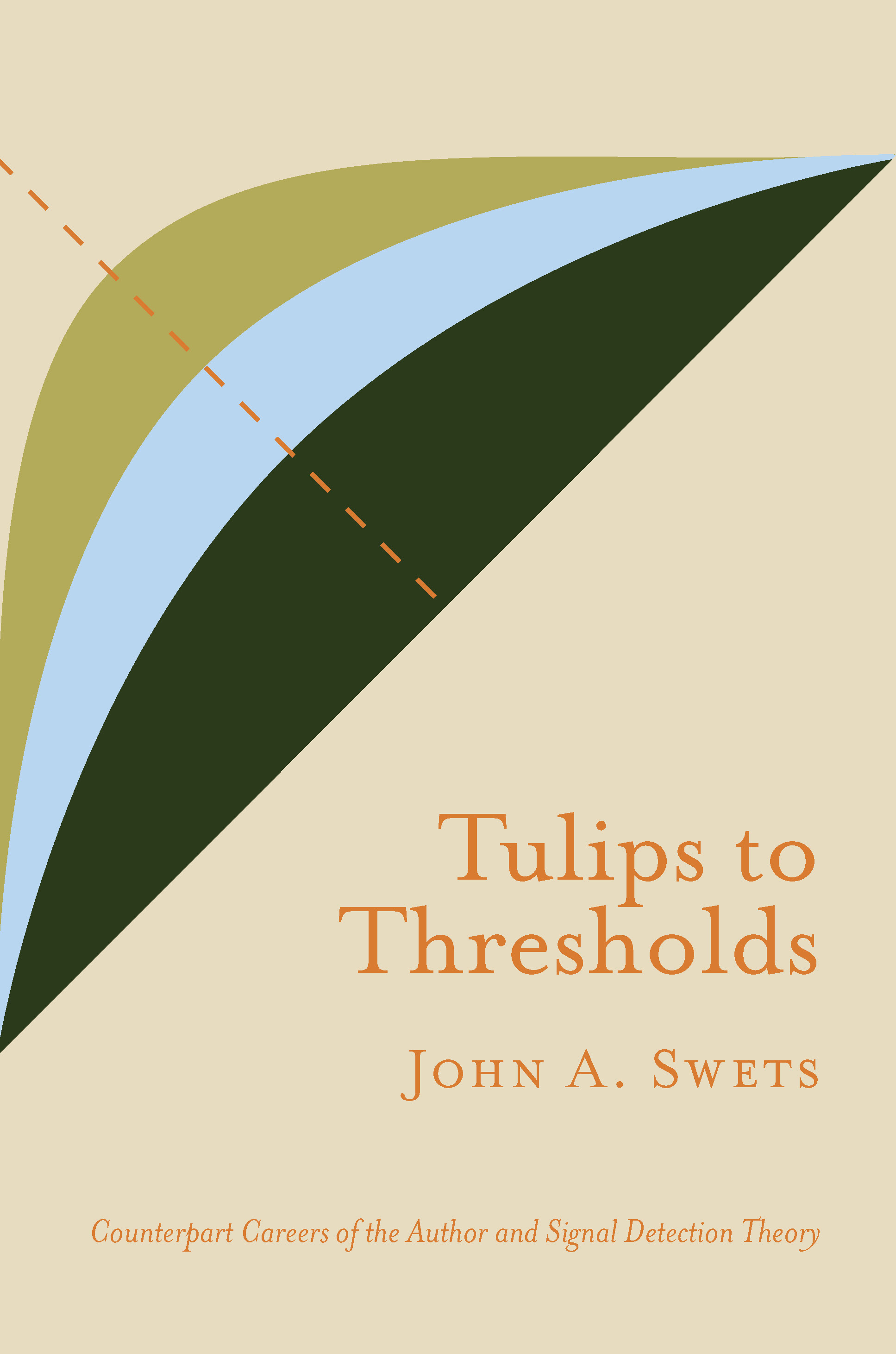 Tulips to Thresholds: by John A Swets